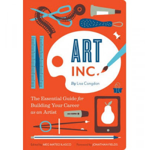 Art Inc.: The Essential Guide for Building Your Career as an Artist