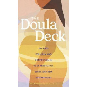 Doula Deck: Practices for Calm and Connection in Your Pregnancy, Birth, and New Motherhood, The