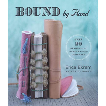 Bound by Hand: More Than 20 Beautifully Handcrafted Journals