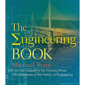 Engineering Book: From the Catapult to the Curiosity Rover, 250 Milestones in the History of Engineering