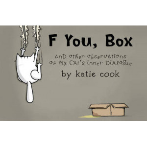 F You, Box: And Other Observations of My Cat's Inner Dialogue