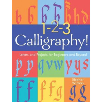 1-2-3 Calligraphy!: Letters & Projects for Beginners and Beyond
