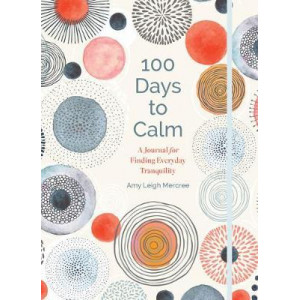 100 Days to Calm: A Journal for Finding Everyday Tranquility