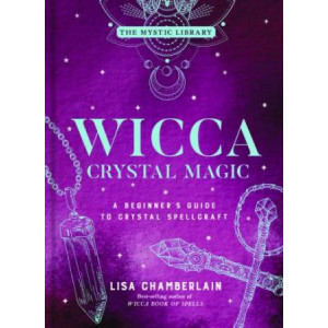 Wicca Crystal Magic, Volume 4: A Beginner's Guide to Crystal Spellcraft
