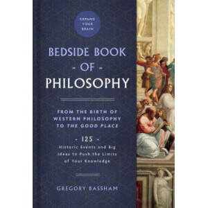 Bedside Book of Philosophy: From the Birth of Western Philosophy to The Good Place: 125 Historic Events and Big Ideas to Push the Limits of Your Knowl