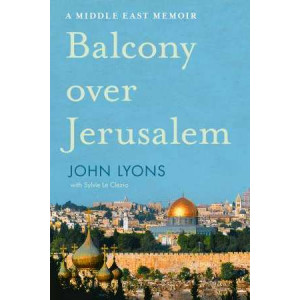 Balcony Over Jerusalem: A Memoir of the Middle East