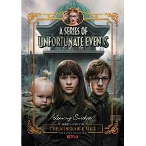 A Series of Unfortunate Events #4: The Miserable Mill [Netflix Tie-in Edition]