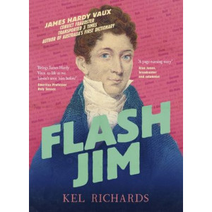 Flash Jim:  astonishing story of the convict fraudster who wrote Australia's first dictionary