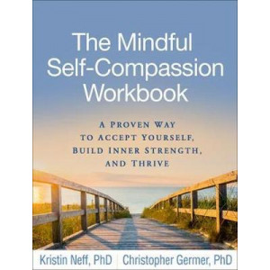 Mindful Self-Compassion Workbook: A Proven Way to Accept Yourself, Build Inner Strength, and Thrive, The