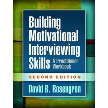 Building Motivational Interviewing Skills: A Practitioner Workbook 2E