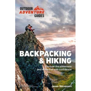 Backpacking & Hiking: Conquer the Wilderness and Hit the Trail with Confidence