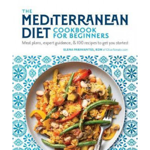 Mediterranean Diet Cookbook for Beginners: Mean Plans, Tips and Tricks, and Over 75 Recipes to Get You Started