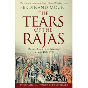 Tears of the Rajas: Mutiny, Money and Marriage in India 1805-1905
