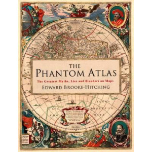 Phantom Atlas: The Greatest Myths, Lies and Blunders on Maps