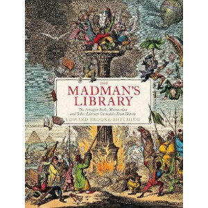Madman's Library, The: The Greatest Curiosities of Literature