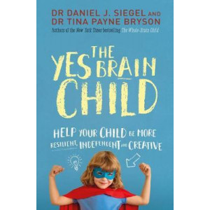 Yes Brain Child: Help Your Child be More Resilient, Independent and Creative