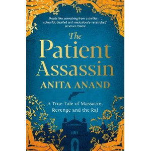 Patient Assassin: A True Tale of Massacre, Revenge & the Raj