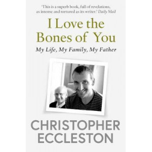 I Love the Bones of You: My Father And The Making Of Me