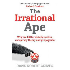 Irrational Ape: Why We Fall for Disinformation, Conspiracy Theory and Propaganda, The
