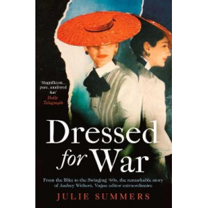 Dressed For War: Story of Audrey Withers, Vogue editor extraordinaire from the Blitz to the Swinging Sixties