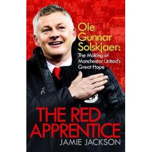 Red Apprentice: Ole Gunnar Solskjaer:  Making of Manchester United's Great Hope