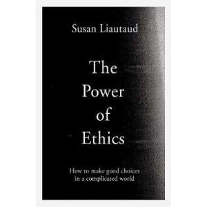 Power of Ethics: How to Make Good Choices in a Complicated World, The