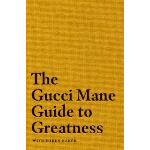 Gucci Mane Guide to Greatness