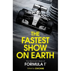 Fastest Show on Earth: The Mammoth Book of Formula 1