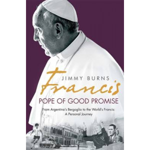 Francis: Pope of Good Promise: From Argentina's Bergoglio to the World's Francis