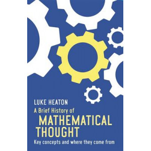 Brief History of Mathematical Thought: Key Concepts and Where They Come from