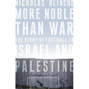 More Noble Than War: The Story of Football in Israel and Palestine