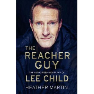 Reacher Guy, The: The Authorised Biography of Lee Child
