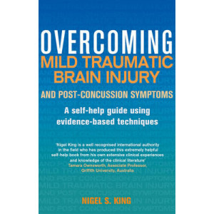 Overcoming Mild Traumatic Brain Injury and Post-Concussion Symptoms: A Self-Help Guide Using Evidence-Based Techniques