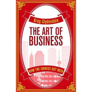Art of Business: How the Chinese Got Rich