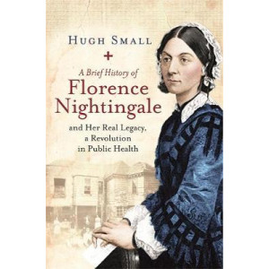 Brief History of Florence Nightingale: and Her Real Legacy, a Revolution in Public Health