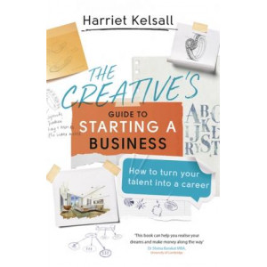 Creative's Guide to Starting a Business: How to turn your talent into a career, The