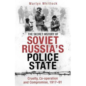 Secret History of Soviet Russia's Police State, The: Cruelty, Co-operation and Compromise, 1917-91
