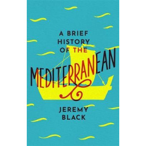 Brief History of the Mediterranean, A