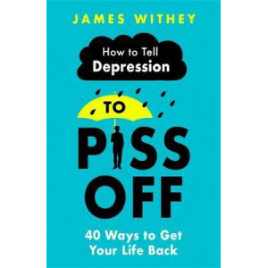 How To Tell Depression to Piss Off: 40 Ways to Get Your Life Back
