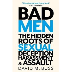Bad Men: Hidden Roots of Sexual Deception, Harassment and Assault