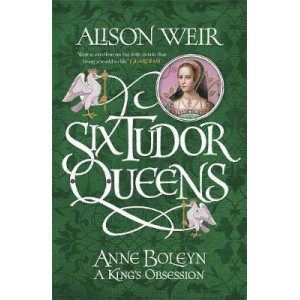 Anne Boleyn, A King's Obsession: Six Tudor Queens 2
