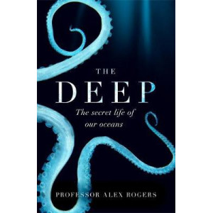 The Deep: The Hidden Wonders of Our Oceans and How We Can Protect Them