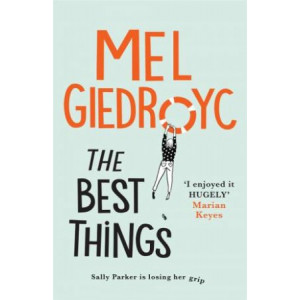 Best Things: The warm, funny, life-affirming novel from comedian Mel Giedroyc, The