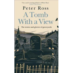 Tomb With a View, A: The Stories and Glories of Graveyards