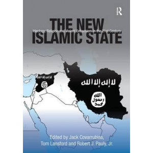The New Islamic State: Ideology, Religion and Violent Extremism in the 21st Century