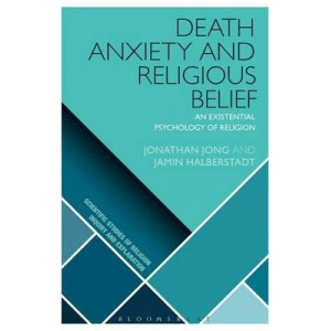 Death, Anxiety and Religious Belief: An Existential Psychology of Religion