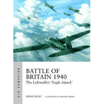 Battle of Britain 1940: The Luftwaffe's `Eagle Attack'