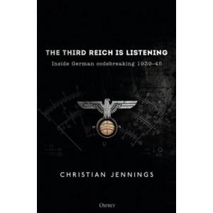 Third Reich is Listening: Inside German codebreaking 1939-45, The