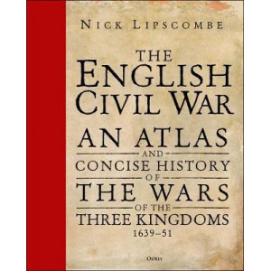 English Civil War: An Atlas and Concise History of the Wars of the Three Kingdoms 1639-51, The