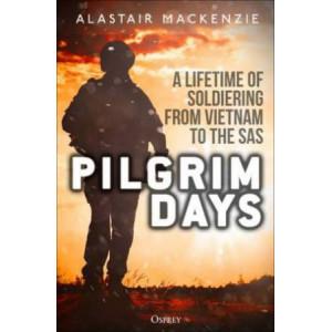 Pilgrim Days:  Lifetime of Soldiering from Vietnam to the SAS
